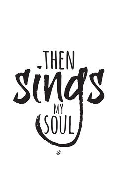 Then Sings My Soul Free Printable Praise The Lords, Praise And Worship, Cool Words, Wise Words, Then Sings My Soul, Give Me Jesus, In Christ Alone, Amazing Grace, Christian Quotes