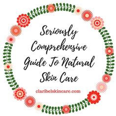 Seriously Comprehensive Guide to Natural Skin Care  | https://claribelskincare.com/blogs/natural-skin-care/natural-skin-care-advice-ingredients-and-what-to-avoid #naturalskincare