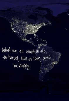 What we all want in life,to travel,fall in love,and be happy.