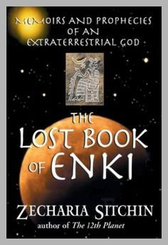 The Lost Book of Enki: Memoirs and Prophecies of an Extraterrestrial God Zecharia Sitchin