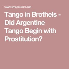 Tango in Brothels - Did Argentine Tango Begin with Prostitution?