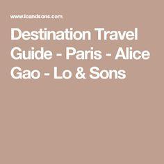 Destination Travel Guide - Paris - Alice Gao - Lo & Sons