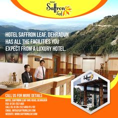 HOTEL SAFFRON LEAF, DEHRADUN HAS ALL THE FACILITIES YOU EXPECT FROM A LUXURY HOTEL. Visit Us at: www.saffronleaf.com Or Call Us at: +91 135-2521400/01/02