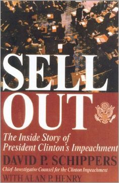 Sellout: The Inside Story of President Clinton's Impeachment: David P. Schippers, Alan P. Henry - shocking details as the president lied his way to impeachment. Eclectic Taste, New Times, Best Sellers, Good Books, Presidents, David, Good Things, Mobsters, Biography