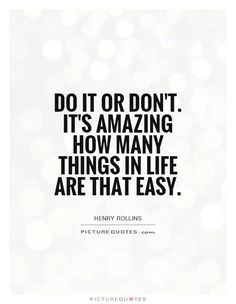 do-it-or-dont-its-amazing-how-many-things-in-life-are-that-easy-quote-1 Monday Morning June 15 2015 Inspiration  http://kenndixon.com/monday-morning-june-15-2015-inspiration/#.VX7WaPMvZEA.twitter #Monday #easy #life #happy #success #amazing #kenndixon