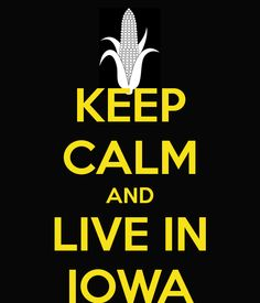 KEEP CALM AND LIVE IN IOWA. Another original poster design created with the Keep Calm-o-matic. Buy this design or create your own original Keep Calm design now. Iowa Funny, Keep Calm And Love, My Love, Des Moines Iowa, Cedar Falls, Keep Calm Quotes, Iowa Hawkeyes, Friday Humor, Sweet Life