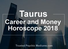 This career horoscope for Taurus in 2018 will give you the information you need to make the best choices for your future prosperity in 2018...