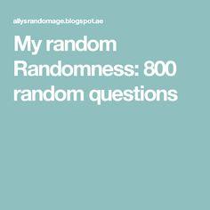 My random Randomness: 800 random questions