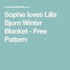 Sophie loves Lilla Bjorn Winter Blanket - Free Pattern