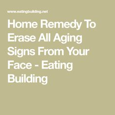 Home Remedy To Erase All Aging Signs From Your Face - Eating Building