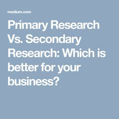 Primary Research Vs. Secondary Research: Which is better for your business? Secondary Research, Data Entry, Good Things, Business, Data Feed, Store