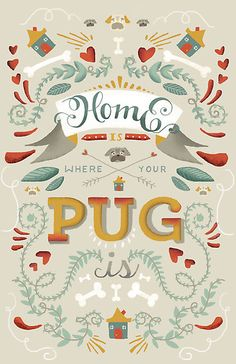 """HOME IS WHERE YOUR PUG IS"" by Mariela Pena 