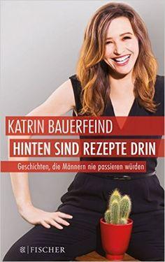 Hinten sind Rezepte drin: Geschichten, die Männern nie passieren würden Fischer Paperback: Amazon.de: Katrin Bauerfeind: Bücher