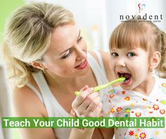 Teach Your Child to Develop Good Dental Care Habits As a parent , it is essential to ensure that their teeth and gum remain healthy by teach them to develop good dental care habits such as ‪#‎Brushing‬, ‪#‎Flossing‬,.etc. http://www.novadenttly.com/