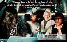 """Aprendiendo de los mejores films: La guerra de las galaxias,1977.  """"El miedo lleva a la ira, la ira lleva al odio, el odio lleva al sufrimiento. Percibo mucho miedo en ti."""""""