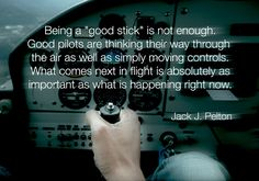 """The Inner Art of Airmanship. Dick English """"Being ahead of the plane"""" they call it. And if you can always answer the question, """"what are the next two things,"""" then you are really mentally ahead—pilot not passenger. Aviation Quotes, Aviation Humor, Aviation Art, Aviation Insurance, Aviation Fuel, Pilot Quotes, Fly Quotes, Flight Quotes, Best Flights"""