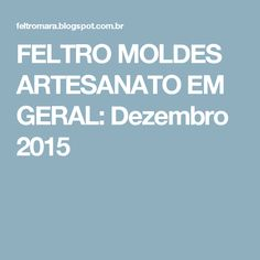 FELTRO MOLDES ARTESANATO EM GERAL: Dezembro 2015
