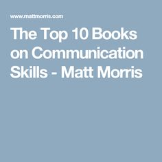 The Top 10 Books on Communication Skills - Matt Morris