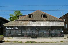 """Candy Chang turned the side of an abandoned house in her neighborhood in New Orleans into a giant chalkboard where residents can write on the wall ..""""Before I die I want to _______"""",     Simple yet Super Awesome, Love this :)"""