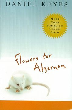 Flowers for Algernon by Daniel Keyes This is a must read for everyone.