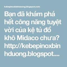 Bạn đã khám phá hết công năng tuyệt vời của kệ tủ đồ khô Midaco chưa? http://kebepinoxbinhduong.blogspot.com/2016/06/ban-da-kham-pha-het-cong-nang-tuyet-voi-cua-ke-tu-do-kho-midaco-chua.html