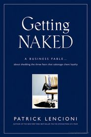 Booktopia has Getting Naked, A Business Fable About Shedding the Three Fears That Sabotage Client Loyalty by Patrick M. Buy a discounted Hardcover of Getting Naked online from Australia's leading online bookstore. New Books, Good Books, Books To Read, Patrick Lencioni Books, Reading Online, Books Online, World Library, Library Books, This Is A Book