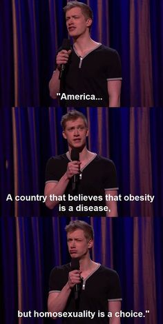 Daniel Sloss On America - Neither is a joke, Sloss.  Are you trying to call obesity a CHOICE?  Who exactly, chooses to be fat?  A person can indeed choose what they eat, but, they don't get to choose how their body processes it.  And you could have chosen not to try belittling people you know nothing about.  But no, you gave in to the seduction...