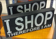 """I Shop Therefore I Am"" Replaces ""I Think Therefore I Am"" in the Post Modern Era"