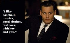 """""""I like baseball, movies, good clothes, fast cars, whiskey and you."""" Johnny Depp - John Dillinger in Public Enemies"""