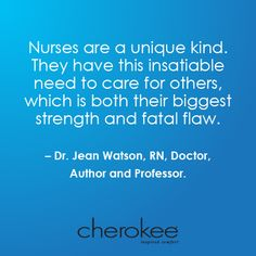 very true! Nurses are a unique kind. They have this insatiable need to care for others, which is both their biggest STRENGTH and fatal FLAW. Jean Watson, RN, Doctor, Author and Professor Nurse Love, Hello Nurse, Rn Nurse, Male Nurse, Nursing Tips, Nursing Notes, Funny Nursing, Nursing Articles, Nurse Quotes