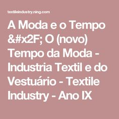 A Moda e o Tempo / O (novo) Tempo da Moda - Industria Textil e do Vestuário - Textile Industry - Ano IX