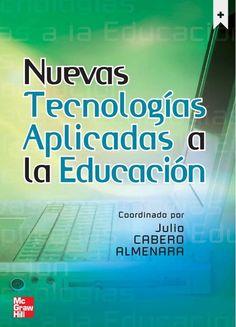 Cabero Almenara, Julio. Nuevas tecnologías aplicadas a la educación. 1ª ed. España: McGraw-Hill, 2007. ISBN 9788448173562. Disponible en: Libros electrónicos EBRARY.