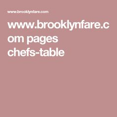 www.brooklynfare.com pages chefs-table
