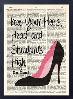 """Keep your heels, head, and standards high."" Coco Chanel"