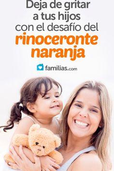 Deja de gritar a tus hijos con el desafío del rinoceronte naranja Manos a la obra Acepto el.reto
