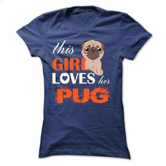 This Girl Loves Her   pug - #harvard sweatshirt #white sweatshirt. MORE INFO => https://www.sunfrog.com/Pets/This-Girl-Loves-Her--pug-pyytg-Ladies.html?68278