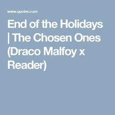 End of the Holidays | The Chosen Ones (Draco Malfoy x Reader)