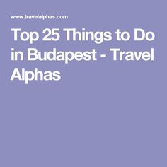 Top 25 Things to Do in Budapest - Travel Alphas