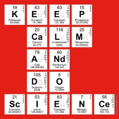 For all geeks, nerds and all others who are into their chemistry or science, try out our sister website to write using symbols from the periodic table! http://www.myfunstudio.com/designs/pt/make?d=pt=KEEP%0D%0ACALM%0D%0AAND%0D%0ADO%0D%0ASCIENCE_bc=E31F17=c=1=1=1=bNw=1=a=1=1