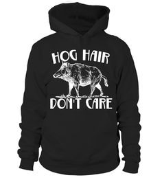 "# Funny Don't Care Hog Hair Animal Hunting Wild Life Boar Pig .  Special Offer, not available in shops      Comes in a variety of styles and colours      Buy yours now before it is too late!      Secured payment via Visa / Mastercard / Amex / PayPal      How to place an order            Choose the model from the drop-down menu      Click on ""Buy it now""      Choose the size and the quantity      Add your delivery address and bank details      And that's it!      Tags: Be funny and hilarious…"