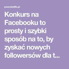 Konkurs na Facebooku to prosty i szybki sposób na to, by zyskać nowych followersów dla twojej marki. Ale czy na pewno? Jak zorganizować go dobrze? Sprawdź!