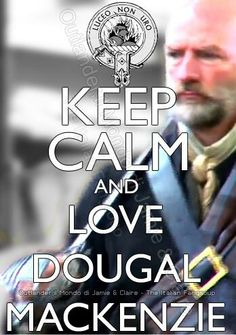 I've always thought Dougal was a love story himself--maybe a flawed man, but what a man!