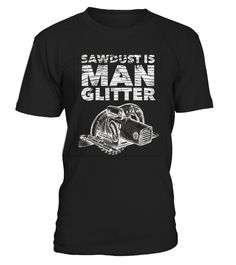 CHECK OUT OTHER AWESOME DESIGNS HERE! Sawdust Is Man Glitter Tshirt is designed for woodworker, carpenter, people who use wood tools frequently and anyone who has a good sense of humor - great Father's Day gift. Get surrounded by like minded people, attract their attention and make them smile. It is not only perfect for casual wear, gym, running or yoga but also suits for festival, fiesta, party, summer occasion, holiday time or wherever your memorial adventure may tak...