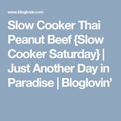 Slow Cooker Thai Peanut Beef {Slow Cooker Saturday} | Just Another Day in Paradise | Bloglovin'