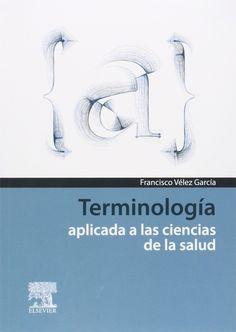 Terminología aplicada a las ciencias de la salud / Francisco Vélez García