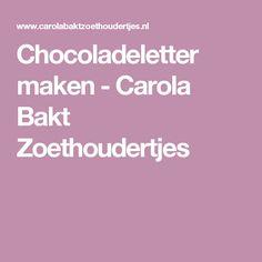Chocoladeletter maken - Carola Bakt Zoethoudertjes