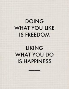 """""""Doing what you like is freedom. Liking what you do is happiness."""" Makes me think of @MobileAgentTV :) #AQmindset"""