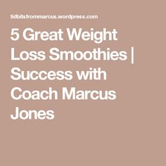 5 Great Weight Loss Smoothies | Success with Coach Marcus Jones