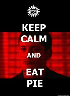 Keep calm and eat pie. #keep_calm #supernatural #dean_winchester