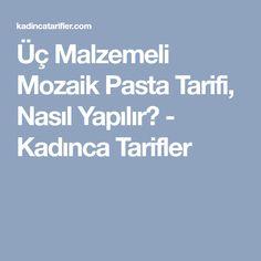 Üç Malzemeli Mozaik Pasta Tarifi, Nasıl Yapılır? - Kadınca Tarifler
